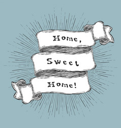 home sweet home vintage hand-drawn quote on ribbon vector image