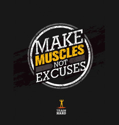 Make muscles not excuses workout and fitness vector