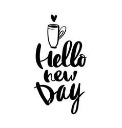 Hello new day calligraphy for typography vector