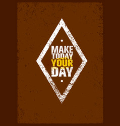 make today your day creative motivation quote vector image