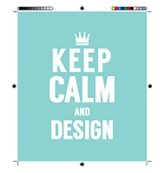 Keep Calm And Design With Print Calibration vector