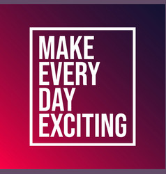 make every day exciting life quote with modern vector image