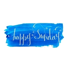 Handwritten inscription Happy Sunday vector image vector image