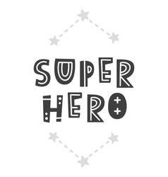 Super hero scandinavian style lettering phrase vector