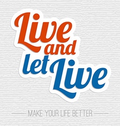 Live and let live inspiration poster vector image