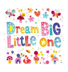 Dream big little one vector