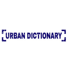 Grunge textured urban dictionary stamp seal inside vector