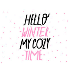 hello winter my cozy time - hand lettering vector image