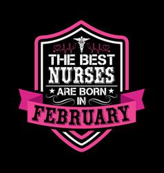 Best nurses are born in february - nurse vector