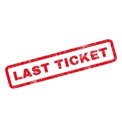 Last Ticket Rubber Stamp vector image