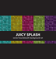 Houndstooth pattern set juicy splash seamless vector