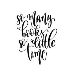 So many books so little time - hand lettering vector