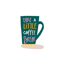 Take little coffee break shirt quote lettering vector