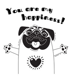 with joyful pug who says - you are my vector image