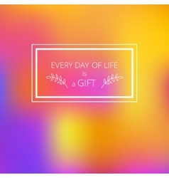 Every day of life is a gift vector image