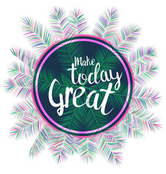 make today great inspiring text vector image
