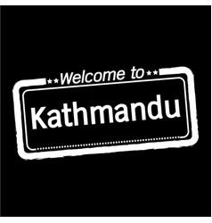Welcome to kathmandu city design vector