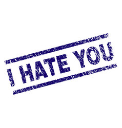 Scratched textured i hate you stamp seal vector