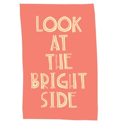 Quote poster LOOK AT THE BRIGHT SIDE vector image