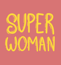 Super woman lettering phrase for postcard banner vector