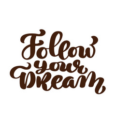 follow your dreams slogan hand written lettering vector image