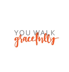 You walk gracefully calligraphic inscription vector