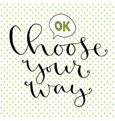 Choose your way handwritten greeting card design vector