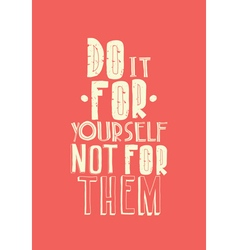 Quote inspirational poster typographical design vector image