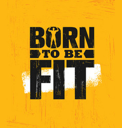 Born to be fit workout and fitness gym design vector