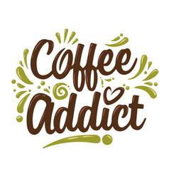 Coffee addict custom lettering vector