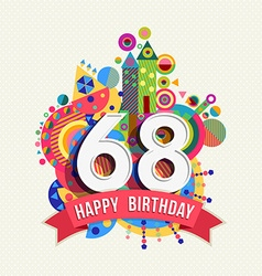 Happy birthday 68 year greeting card poster color vector image
