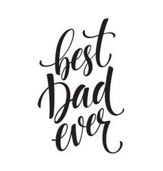 Best Dad lettering Fathers day greeting card vector image