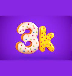 3k or 3000 followers donut dessert sign social vector image