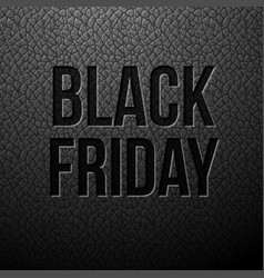 Black friday written on a leather background vector