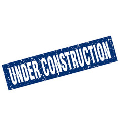 square grunge blue under construction stamp vector image