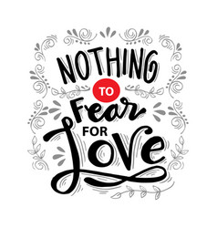 nothing fear for love motivational quote vector image