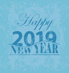 new year 2019 figures grunge happy new year vector image