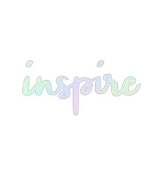 Inspire hand lettering with pastel colors vector