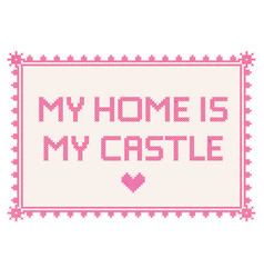 cross-stitch embroidery my home is my castle vector image
