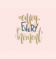 Enjoy every moment - gold and gray hand lettering vector