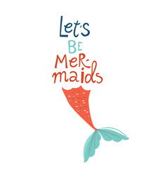 lets be mermaids lettering girl with tail marine vector image
