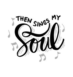 Then sings my soul hand lettering vector