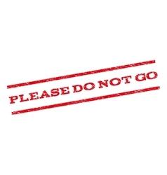Please Do Not Go Watermark Stamp vector image vector image