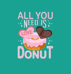 Donuts quote and saying good for print design vector