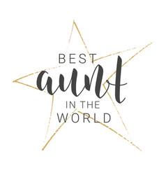 Handwritten lettering best aunt in world vector