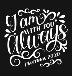 bible verse made hand lettering j am with you vector image