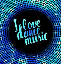 I love dance music blue lettering vector