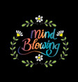 mind blowing hand lettering slogan concept vector image vector image