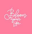 bloom your life - line lettering vector image