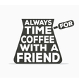 Always time for coffee with a friend - creative
